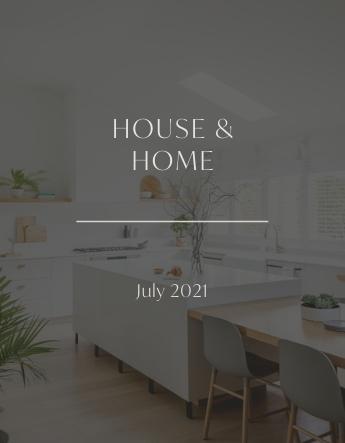 House & Home – July 2021